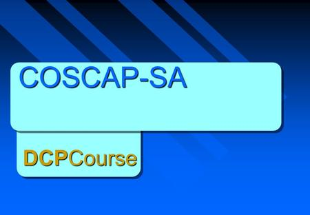 COSCAP-SA DCPCourse. Course Objectives Validate DCP authority Promote standardization Review standards and procedures Review flight testing procedures.