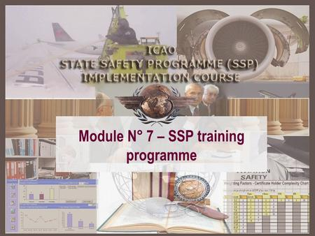 Module N° 7 – SSP training programme. SSP – A structured approach Module 2 Basic safety management concepts Module 2 Basic safety management concepts.