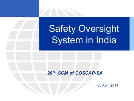 Safety Oversight System in India 20 TH SCM of COSCAP-SA 05 April 2011.