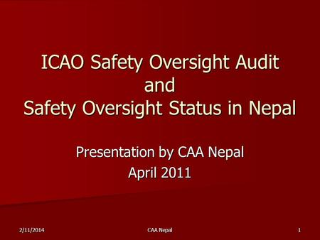 ICAO Safety Oversight Audit and Safety Oversight Status in Nepal ICAO Safety Oversight Audit and Safety Oversight Status in Nepal Presentation by CAA Nepal.