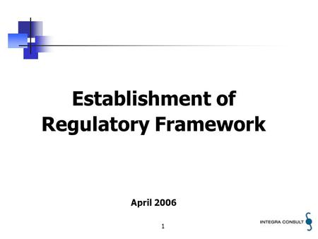 1 Establishment of Regulatory Framework April 2006.
