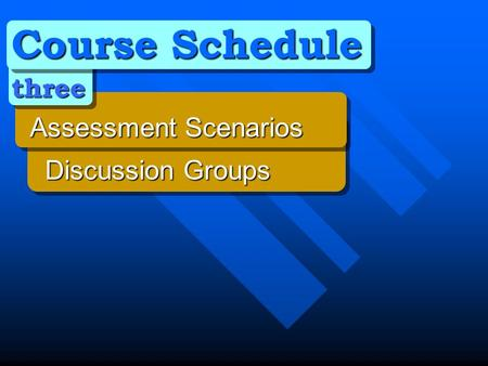 Course Schedule three Assessment Scenarios Discussion Groups Discussion Groups.