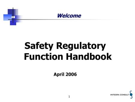 1 Welcome Safety Regulatory Function Handbook April 2006.