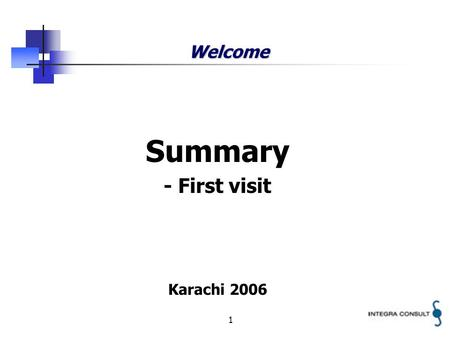 1 Welcome Summary - First visit Karachi 2006. 2 Integra A/S Independent consultancy company Headquarter located in Copenhagen, Denmark Working worldwide.
