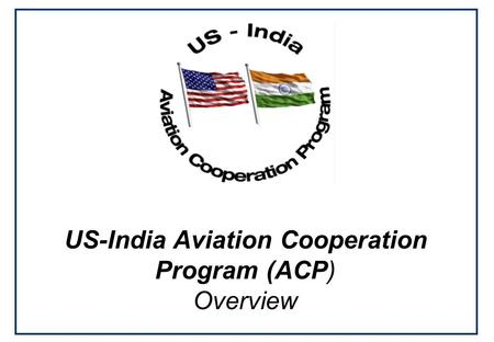 US-India Aviation Cooperation Program (ACP) Overview.