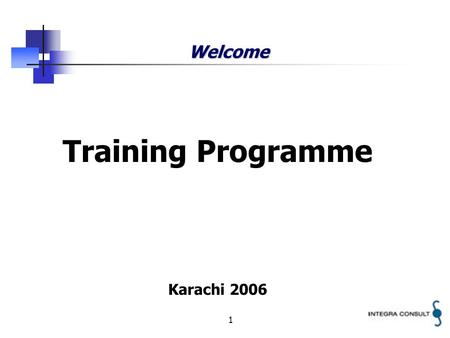 1 Welcome Training Programme Karachi 2006. 2 Training Plan The objective of the workshop is to initiate the establishment of a training programme The.