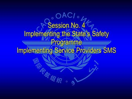 Session No. 4 Implementing the State's Safety Programme Implementing Service Providers SMS 1 1 1.