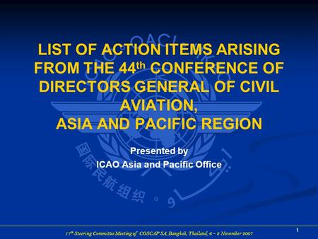 17 th Steering Committee Meeting of COSCAP SA, Bangkok, Thailand, 6 – 8 November 2007 1 LIST OF ACTION ITEMS ARISING FROM THE 44 th CONFERENCE OF DIRECTORS.