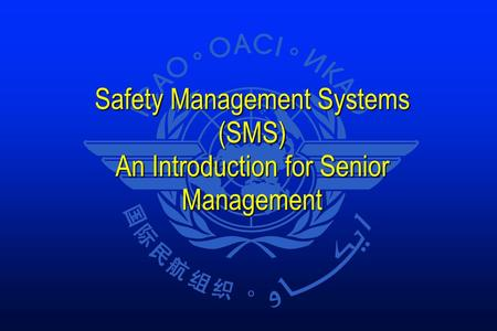 Safety Management Systems (SMS) An Introduction for Senior Management