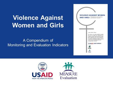 Violence Against Women and Girls A Compendium of Monitoring and Evaluation Indicators.