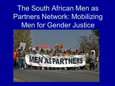 The South African Men as Partners Network: Mobilizing Men for Gender Justice.