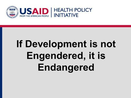 If Development is not Engendered, it is Endangered.