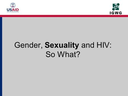 Gender, Sexuality and HIV: So What?. Part I: What is Sexuality?