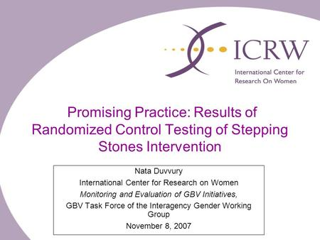 Promising Practice: Results of Randomized Control Testing of Stepping Stones Intervention Nata Duvvury International Center for Research on Women Monitoring.