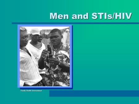 Men and STIs/HIV Family Health International. HIV/AIDS: A Public Health Crisis That Requires Mens Help 33 million people living with HIV/AIDS worldwide33.