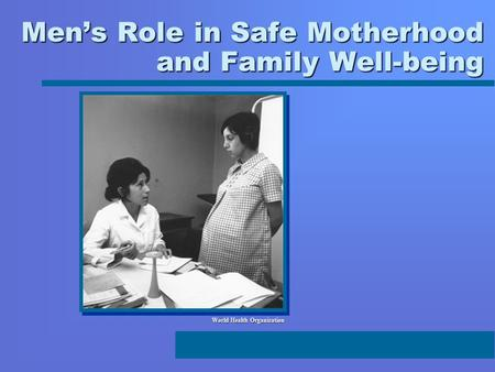 Men's Role in Safe Motherhood and Family Well-being