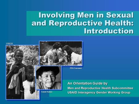 An Orientation Guide by Men and Reproductive Health Subcommittee USAID Interagency Gender Working Group Involving Men in Sexual and Reproductive Health: