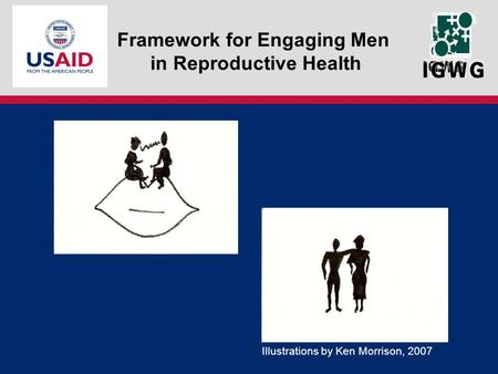 Framework for Engaging Men in Reproductive Health Illustrations by Ken Morrison, 2007.