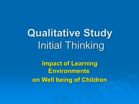 Qualitative Study Initial Thinking Impact of Learning Environments on Well being of Children.