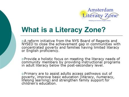What is a Literacy Zone? A reform initiative from the NYS Board of Regents and NYSED to close the achievement gap in communities with concentrated poverty.