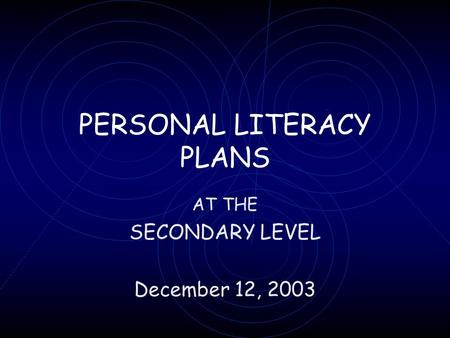 PERSONAL LITERACY PLANS AT THE SECONDARY LEVEL December 12, 2003.