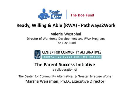 The Parent Success Initiative a collaboration of The Center for Community Alternatives & Greater Syracuse Works Marsha Weissman, Ph.D., Executive Director.
