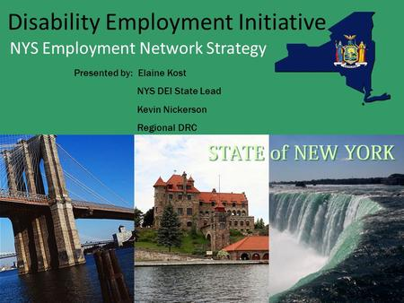 Disability Employment Initiative NYS Employment Network Strategy Presented by: Elaine Kost NYS DEI State Lead Kevin Nickerson Regional DRC.