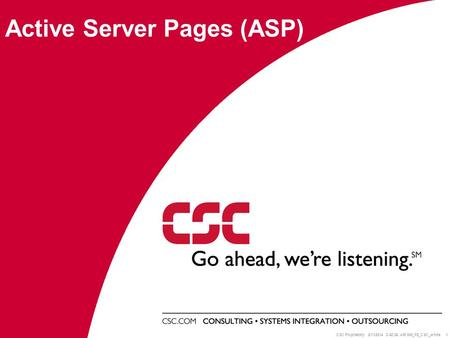 CSC Proprietary 2/11/2014 3:44:12 AM 008_P2_CSC_white 1 Active Server Pages (ASP)