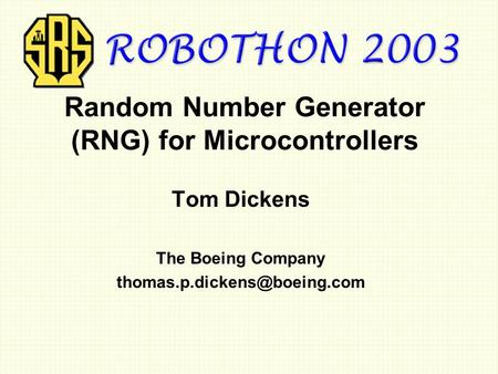 Random Number Generator (RNG) for Microcontrollers Tom Dickens The Boeing Company