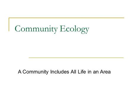 Community Ecology A Community Includes All Life in an Area.