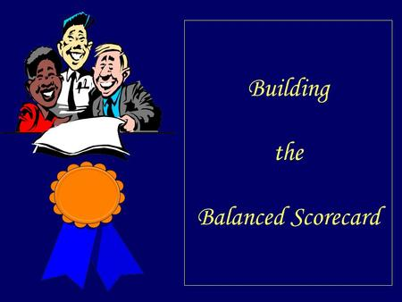 Building the Balanced Scorecard. Introduction Balanced Scorecards provide a framework for communicating strategy in operating terms (measurements and.