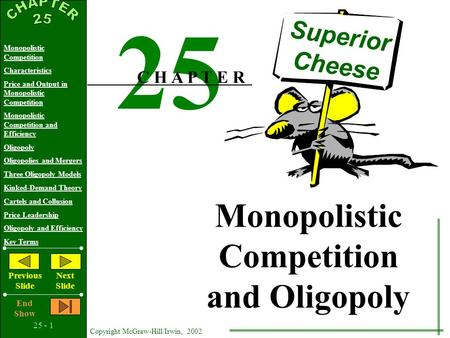 25 - 1 Copyright McGraw-Hill/Irwin, 2002 Monopolistic Competition Characteristics Price and Output in Monopolistic Competition Monopolistic Competition.