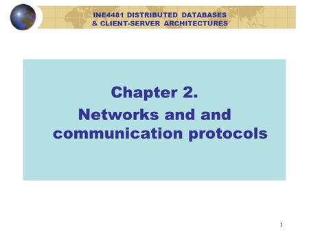 1 Chapter 2. Networks and and communication protocols INE4481 DISTRIBUTED DATABASES & CLIENT-SERVER ARCHITECTURES.