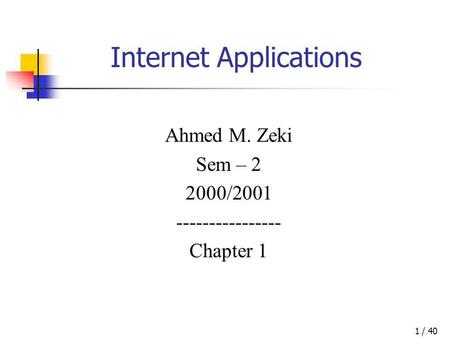 / 401 Internet Applications Ahmed M. Zeki Sem – 2 2000/2001 ---------------- Chapter 1.