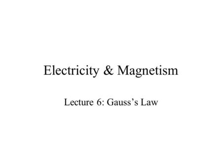 Electricity & Magnetism Lecture 6: Gausss Law. Summary: Lecture 5 The Electric Field is related to Coulombs Force by Thus knowing the field we can calculate.
