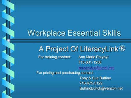 Workplace Essential Skills A Project Of LiteracyLink For training contact: Ann Marie Przybyl For training contact: Ann Marie Przybyl 716-631-1236 716-631-1236.