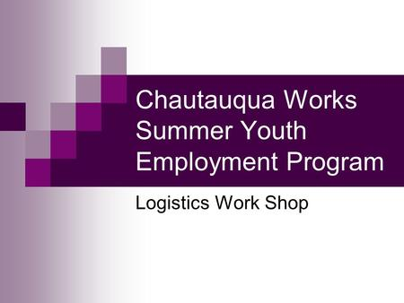 Chautauqua Works Summer Youth Employment Program Logistics Work Shop.