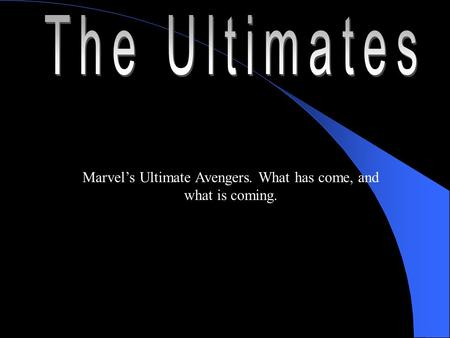 Marvels Ultimate Avengers. What has come, and what is coming.