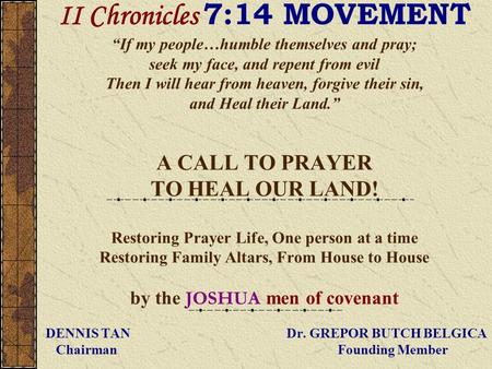 II Chronicles 7:14 MOVEMENT If my people…humble themselves and pray; seek my face, and repent from evil Then I will hear from heaven, forgive their sin,