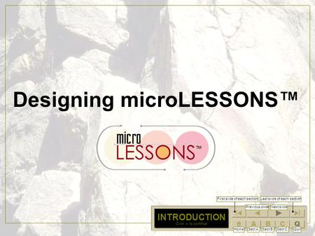 QCBA INTRODUCTION Designing microLESSONS HomeSect ASect BSect CQuit First slide of each sectionLast slide of each section Next slidePrevious slide Click.
