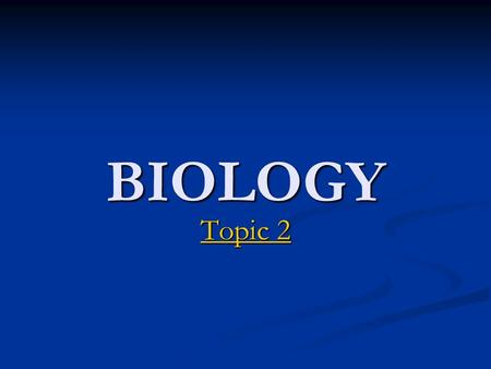 BIOLOGY Topic 2 Topic 2. Topic Outline Chemical Elements and Water Chemical Elements and Water Chemical Elements and Water Chemical Elements and Water.