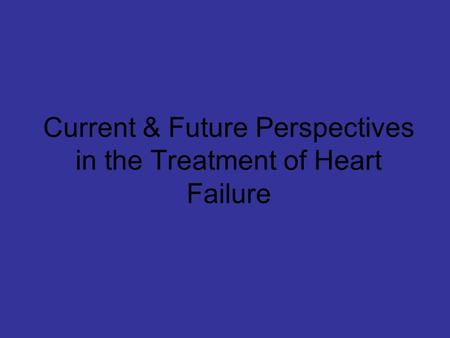 Current & Future Perspectives in the Treatment of Heart Failure.