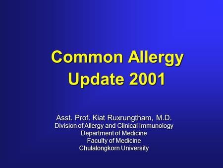Common Allergy Update 2001 Asst. Prof. Kiat Ruxrungtham, M.D. Division of Allergy and Clinical Immunology Department of Medicine Faculty of Medicine Chulalongkorn.