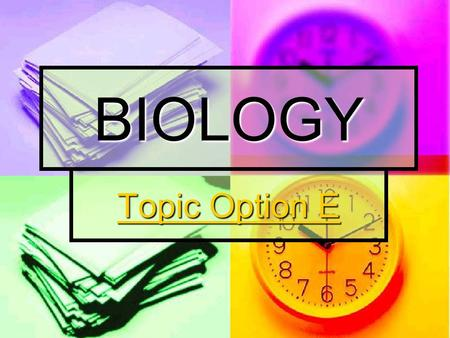 BIOLOGY Topic Option E Topic Option E. Topic Outline Introduction and Examples of Behavior Introduction and Examples of Behavior Introduction and Examples.