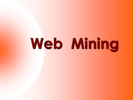 Web Mining. Web mining is the application of data mining techniques to find interesting and potentially useful knowledge from web data.