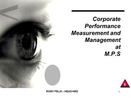 1 ROMY FELIX – HEAD HRD 1 Corporate Performance Measurement and Management at M.P.S.