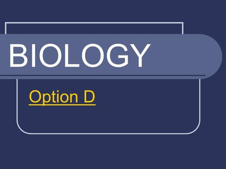 BIOLOGY Option D. Topic Outline Origin of Life on Earth Origin of Species Evidence for Evolution Human Evolution Neo-Darwinism The Hardy-Weinberg Principle.
