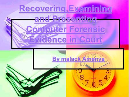 Recovering,Examining and Presenting Computer Forensic Evidence in Court By malack Amenya.