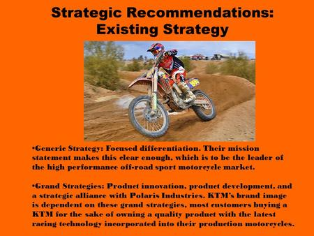 Strategic Recommendations: Existing Strategy Generic Strategy: Focused differentiation. Their mission statement makes this clear enough, which is to be.