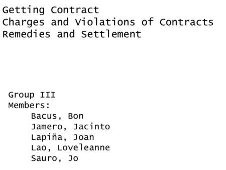 Group III Members: Bacus, Bon Jamero, Jacinto Lapiña, Joan Lao, Loveleanne Sauro, Jo Getting Contract Charges and Violations of Contracts Remedies and.